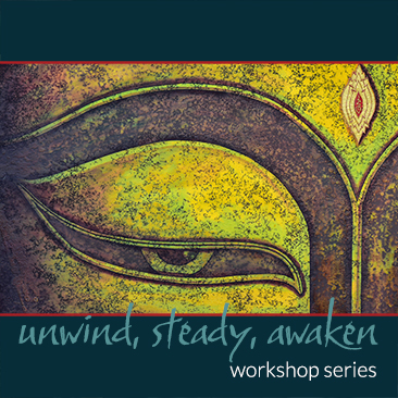 Unwind, Steady, Awaken Workshop Series